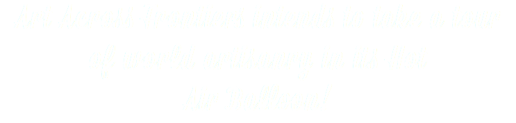 Art Across Frontiers intends to take a tour of world artisanry in its Hot Air Balloon!